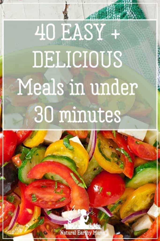 Are you looking for quick, healthy, fresh and fast meal ideas? Here are 40 healthy recipes that you can make in under 30 minutes. The list includes whole 30, keto and some dairy free and gluten free options #naturalearthymama #mealplanning #recipes #quickdinner