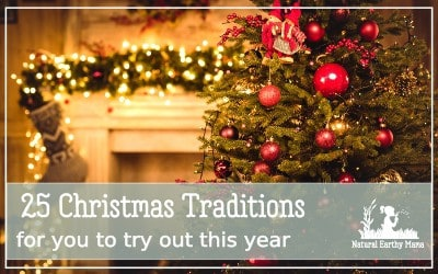 25 Christmas tradition ideas that you might like to try this year. Making family traditions doesn't have to be hard! Check out these holiday activities and choose your favorites. #christmas #christmasfun #holidays #naturalearthymama