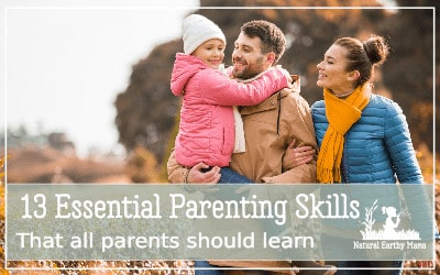 here are 13 amazingly helpful parenting skills that you should learn to improve your parenting. They are amazing life skills to pass on to your children. They help you parent well, these tips are helpful! #parenting #parent #mom #naturalearthymama #parentingtips