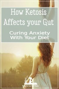 Ketosis and the ketogenic diet is a powerful tool to help balance and heal your gut. Gut health is important in the treatment and prevention of anxiety and depression #naturalearthymama #depression #anxiety #keto #ketogenic #ketogenicdiet