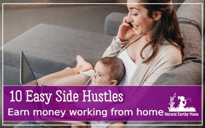 Stay at home moms often need an additional way of making money from home. Here at the 10 best side hustles that you can do at home to earn real cash #sidehustle #earncash #stayathomemom #naturalearthymama