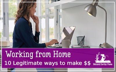 Making money from home is possible. Here are some real, legitimate ways that you can earn money at home with a side hustle or a full time paid job. Earn some cash with these ideas. #naturalearthymama